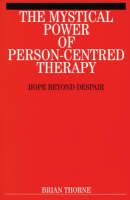 The Mystical Power of Person-Centred Therapy: Hope Beyond Despair (Paperback)