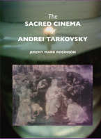 The Sacred Cinema of Andrei Tarkovsky (Hardback)