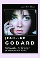 Jean-Luc Godard: The Passion of Cinema / Le Passion de Cinema (Hardback)