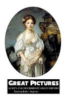 Great Pictures: As Seen and Described by Great Writers - Painters (Paperback)