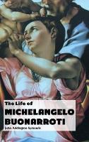 The Life of Michelangelo Buonarroti - Painters (Hardback)