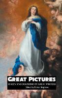 Great Pictures: As Seen and Described by Great Writers - Painters (Hardback)