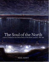 The Soul of the North: A Social Architectural and Cultural History of the Nordic Countries, 1700-1940 - Histories, Cultures, Contexts S. (Hardback)