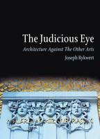 Judicious Eye: Architecture Against the Other Arts (Hardback)