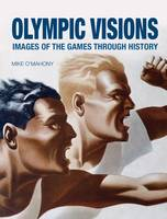 Olympic Visions: Images of the Games Through History (Hardback)