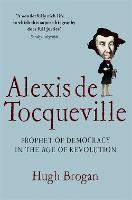 Alexis de Tocqueville: Prophet of Democracy in the Age of Revolution (Paperback)