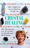 The Complete Illustrated Guide to Crystal Healing