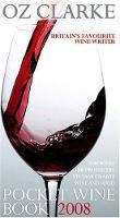 Oz Clarke Pocket Wine Book 2008: 7500 Wines, 4000 Producers, Vintage Charts, Wine and Food (Hardback)