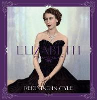 Elizabeth: reigning in style (Hardback)