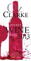 Oz Clarke Pocket Wine Book 2013: 7500 Wines, 4000 Producers, Vintage Charts, Wine and Food (Hardback)