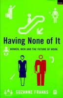 Having None of it: Women, Men and the Future of Work (Paperback)
