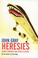Heresies: Against Progress And Other Illusions (Paperback)