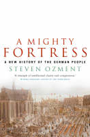 Mighty Fortress: A New History Of The German People 100 Bc To The 21st Century (Paperback)