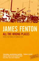 All The Wrong Places: Adrift In The Politics Of Southeast Asia - Classics of Reportage S. (Paperback)