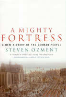 A Mighty Fortress: A New History Of The German People 100 Bc To The 21st Century (Paperback)