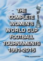 The Complete Women's World Cup Football Tournaments 1991-2015 (Paperback)