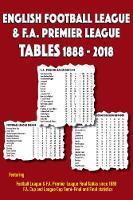 English Football League & FA Premier League Tables 1888-2018 (Paperback)