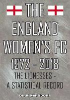 The England Women's FC 1972-2018: The Lionesses a statistical record (Paperback)