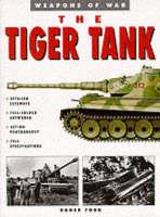 The Tiger Tank - Weapons of War (Hardback)