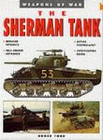 The Sherman Tank: Weapons of War (Paperback)