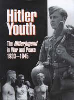 Hitler Youth: The Hitlerjugend in Peace and War, 1933-45 (Hardback)