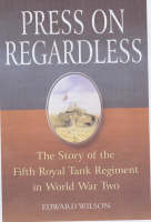 Press on Regardless: The Story of the Fifth Royal Tank Regiment in WWII (Hardback)