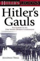 Hitler's Gauls: v. 1: The History of the 33rd Waffen Division Charlemagne - Hitler's Legions S. (Hardback)