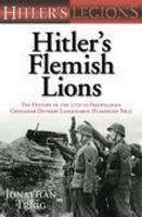 Hitler's Flemish Lions: The History of the SS-Freiwilligan Grenadier Division Langemarcke (Flamische Nr. I) (Hardback)