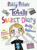 Polly Price's Totally Secret Diary: Reality TV Nightmare - My Totally Secret Diary (Paperback)