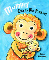 Mummy Carry Me Please! (Board book)