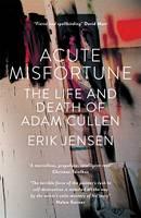 Acute Misfortune: The Life And Death Of Adam Cullen (Hardback)