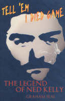 Tell 'em I Died Game: The Legend of Ned Kelly (Paperback)