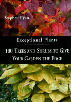 Exceptional Plants: 100 Trees and Shrubs to Give Your Garden the Edge (Hardback)