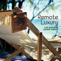 Remote Luxury: Top Resorts Down Under (Hardback)