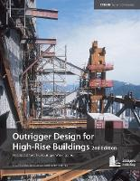 Outrigger Design for High-Rise Buildings: An Output of the CTBUH Outrigger Working Group (Paperback)
