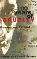 100 Years Of Cruelty: Essays on Artaud (Paperback)
