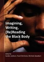 Imagining, writing, (Re)reading the black body (Paperback)