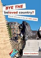 Bye the Beloved Country: South Africans in the UK 1994-2009 (Paperback)