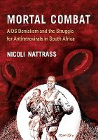 Mortal Combat: AIDS Denialism and the Struggle for Antiretrovirals in South Africa (Paperback)