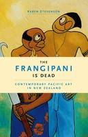 The Frangipani Is Dead: Contemporary Pacific Art in New Zealand, 1985-2000 (Paperback)