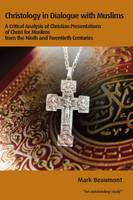 Christology in Dialogue with Muslims: A Critical Analysis of Christian Presentations of Christ for Muslims from the Ninth and Twentieth Centuries - Regnum Studies in Mission (Paperback)