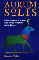 The Aurum Solis Initiation Ceremonies and Inner Magical Techniques (Paperback)
