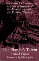 The Pianist's Talent: A New Approach to Piano Playing Based on the Principles of F. Matthias Alexander and Raymond Thiberge (Paperback)