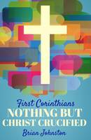 FIRST CORINTHIANS: NOTHING BUT CHRIST CRUCIFIED (Paperback)