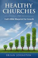 HEALTHY CHURCHES:: GOD'S BIBLE BLUEPRINT FOR GROWTH (Paperback)