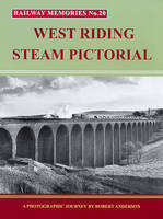 West Riding Steam Pictorial: A Photographic Journey - Railway Memories No. 20 (Paperback)