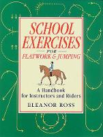 School Exercises for Flatwork and Jumping: A Handbook for Instructors and Riders (Paperback)