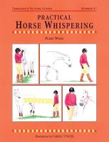 Practical Horse Whispering - Threshold Picture Guide No. 47 (Paperback)