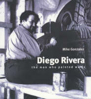 Diego Rivera: The Man Who Painted Walls - Revolutionary Portraits 1 (Paperback)