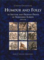 Humour and Folly in Secular and Profane Printes of Northern Europe, 1430-1540 (Hardback)